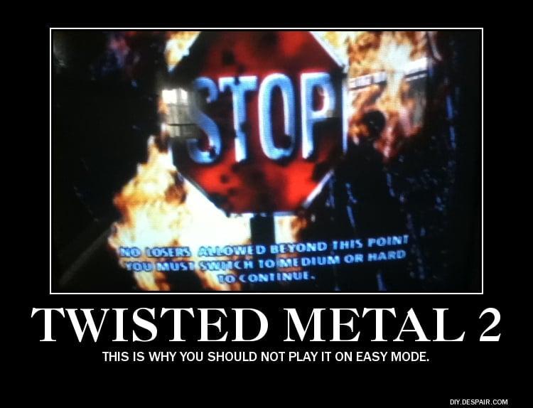 demotivational_poster__twisted_metal_2_by_jackassrulez95-d63mrwh